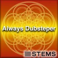 Always Dubsteper STEMS